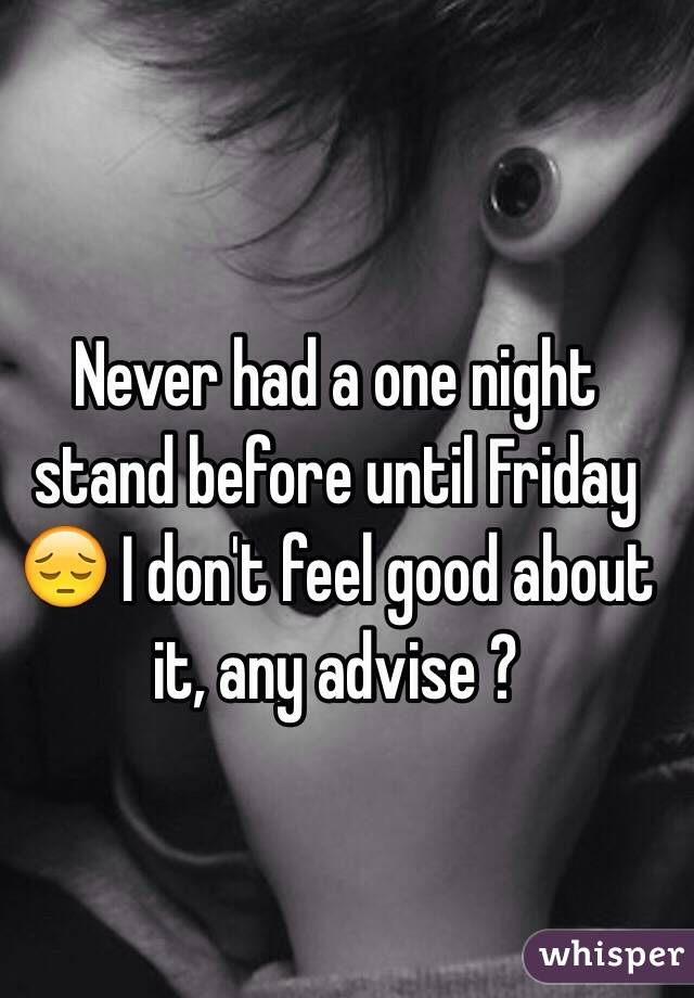 Never had a one night stand before until Friday 😔 I don't feel good about it, any advise ?
