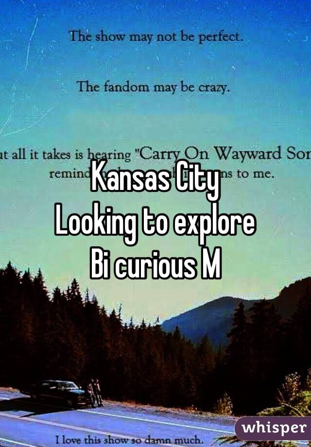 Kansas City Looking to explore  Bi curious M