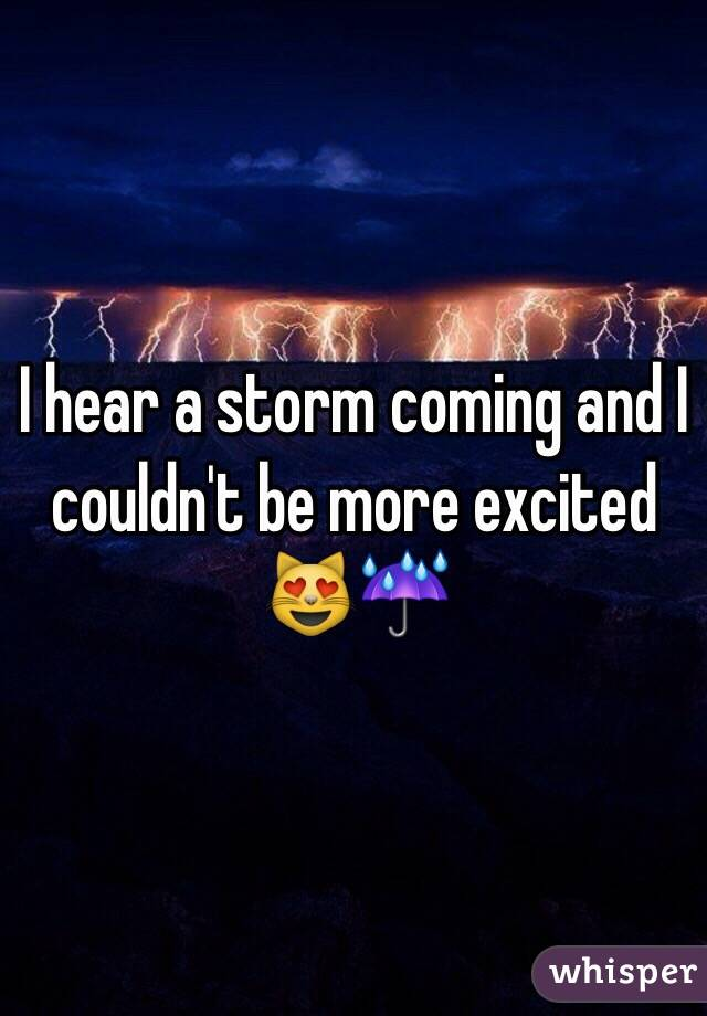 I hear a storm coming and I couldn't be more excited 😻☔️