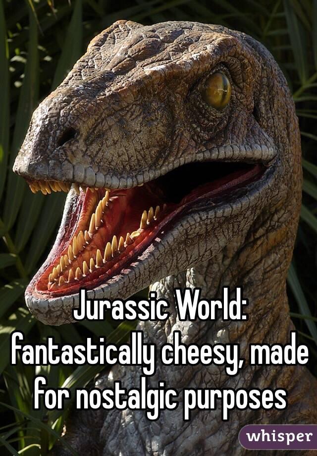 Jurassic World: fantastically cheesy, made for nostalgic purposes