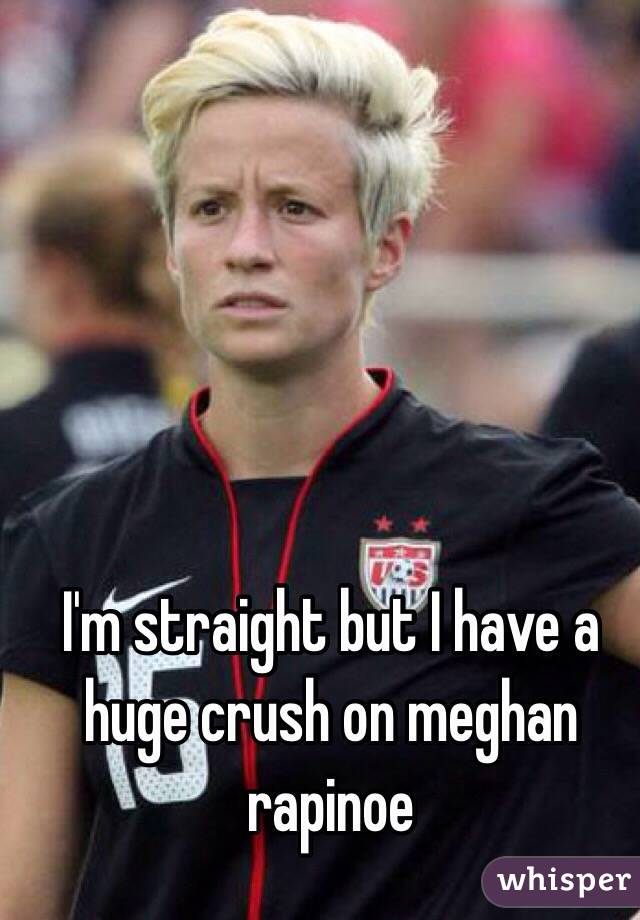 I'm straight but I have a huge crush on meghan rapinoe