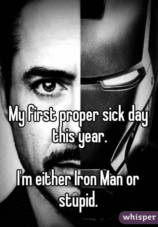 My first proper sick day this year.  I'm either Iron Man or stupid.