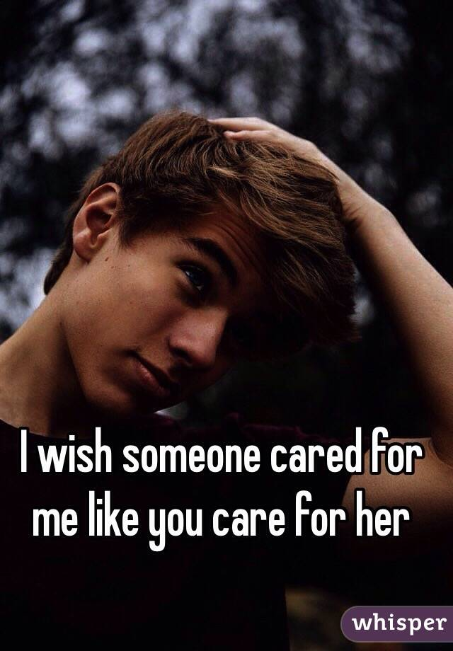 I wish someone cared for me like you care for her