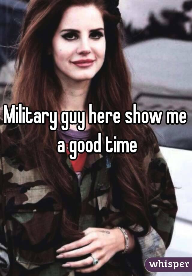 Military guy here show me a good time