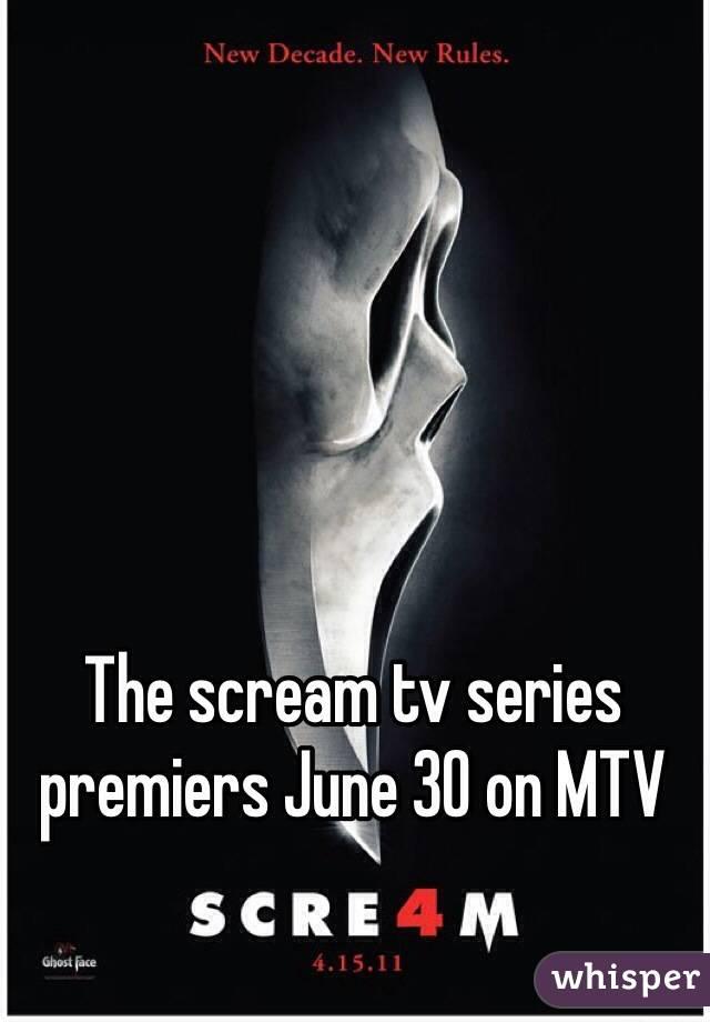 The scream tv series premiers June 30 on MTV
