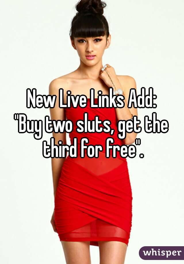 "New Live Links Add: ""Buy two sluts, get the third for free""."