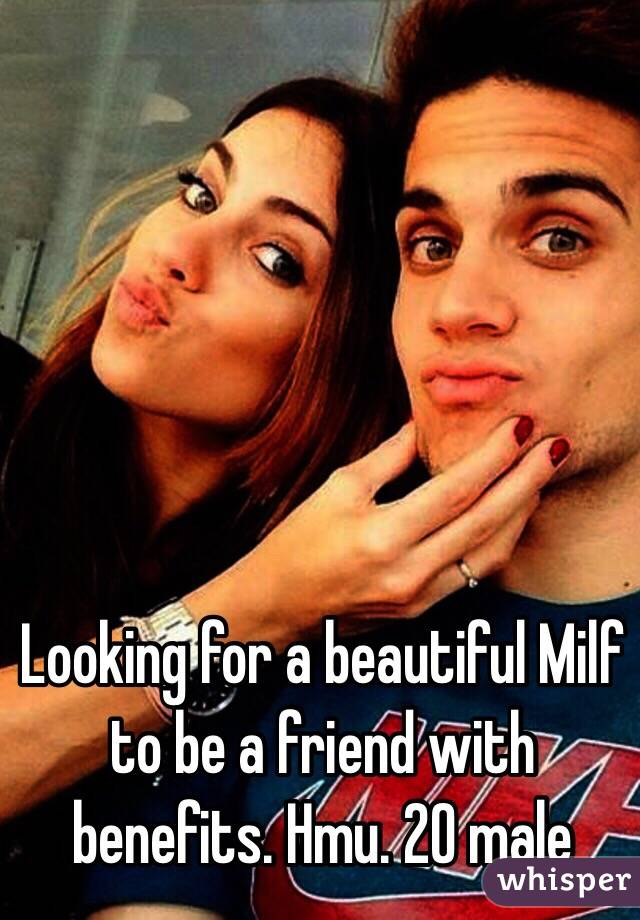 Looking for a beautiful Milf to be a friend with benefits. Hmu. 20 male