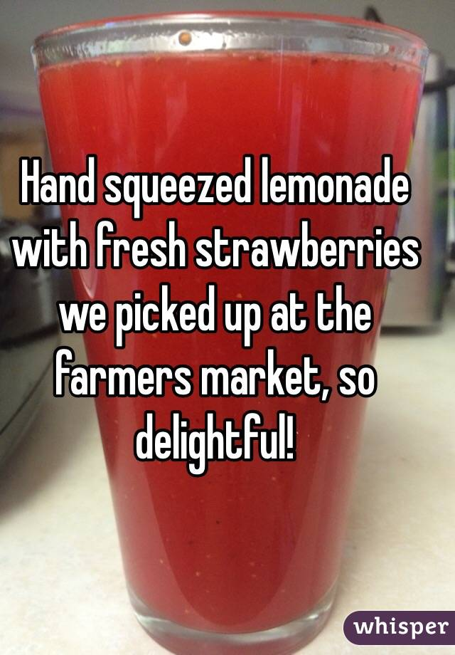 Hand squeezed lemonade with fresh strawberries we picked up at the farmers market, so delightful!