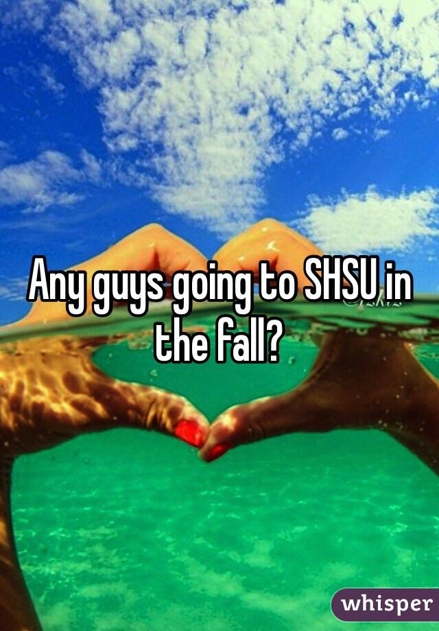 Any guys going to SHSU in the fall?