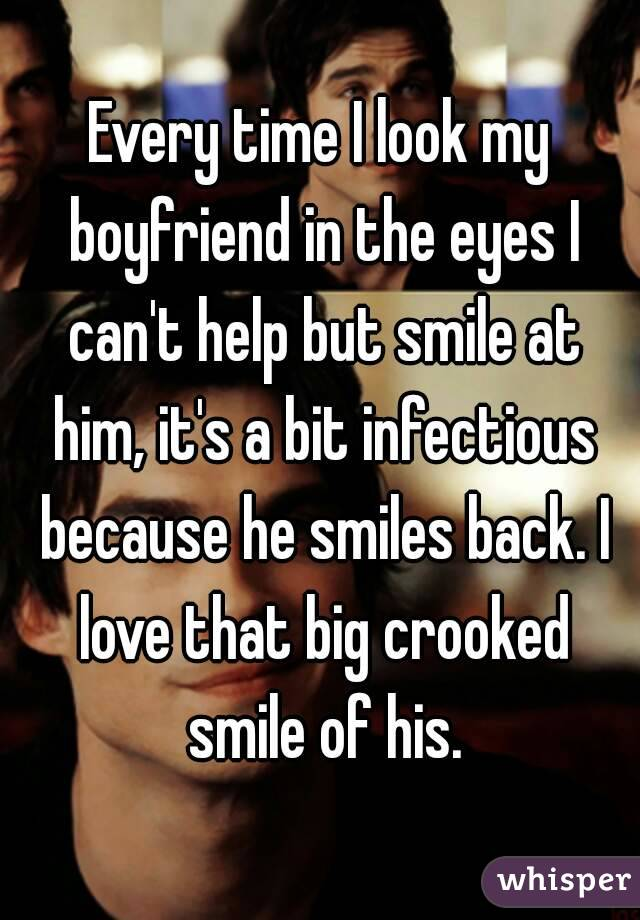 Every time I look my boyfriend in the eyes I can't help but smile at him, it's a bit infectious because he smiles back. I love that big crooked smile of his.
