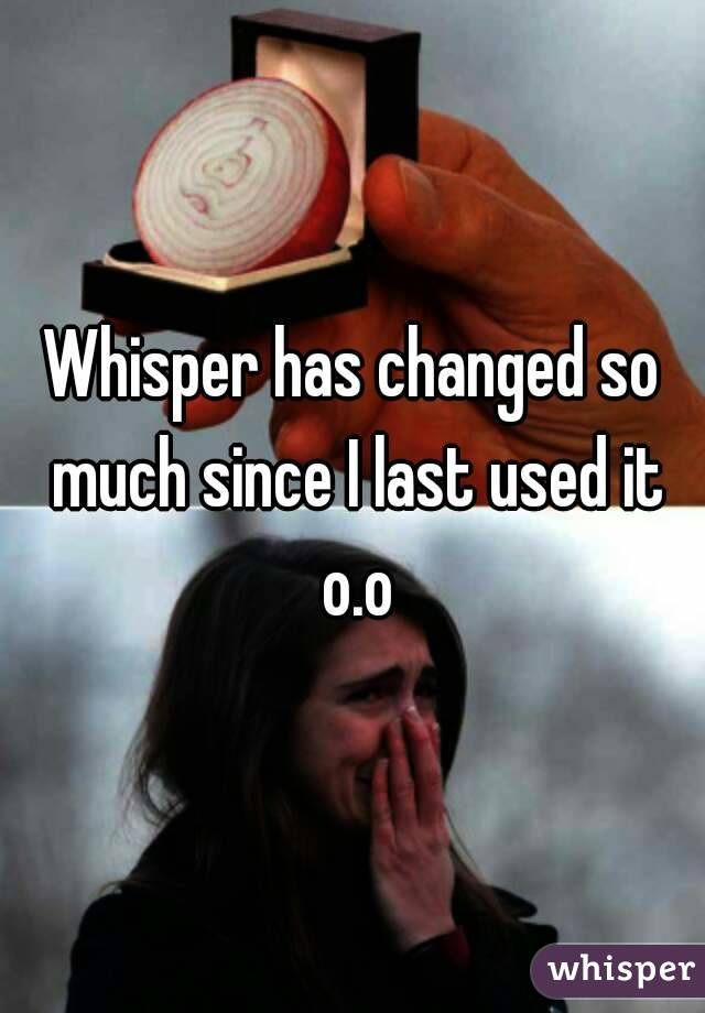 Whisper has changed so much since I last used it o.o