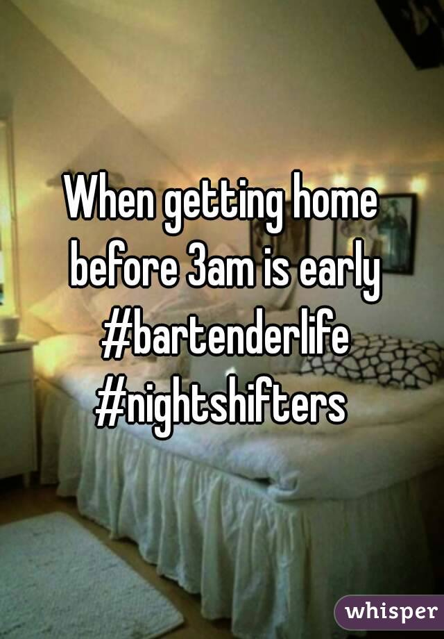 When getting home before 3am is early #bartenderlife #nightshifters