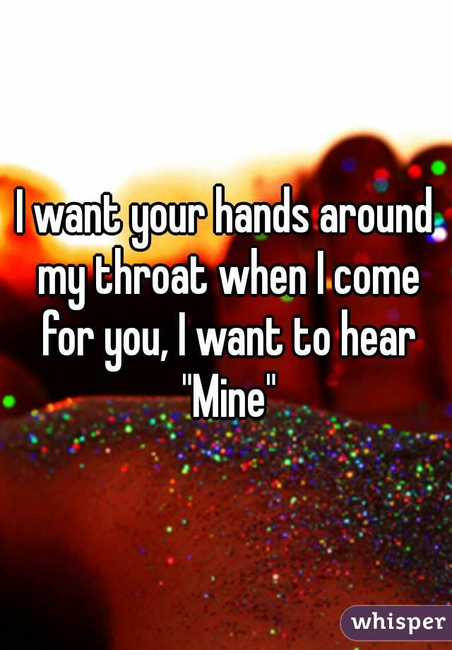 """I want your hands around my throat when I come for you, I want to hear """"Mine"""""""
