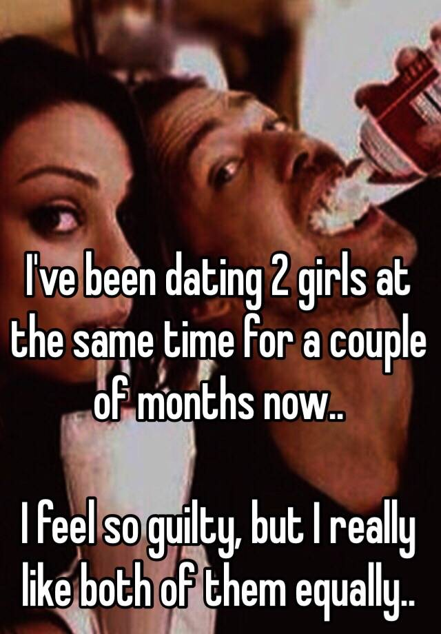 Dating 2 girls at once