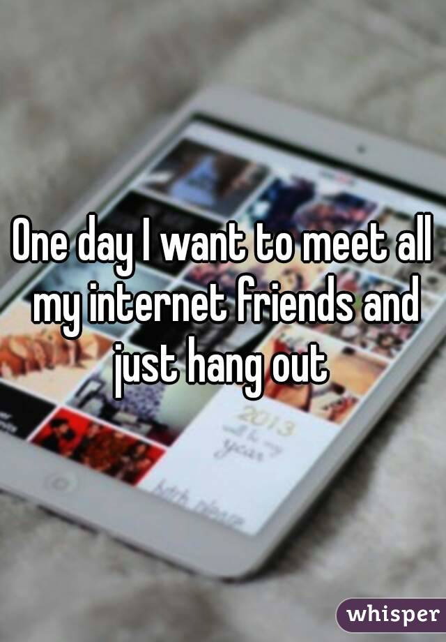 I want to meet the one