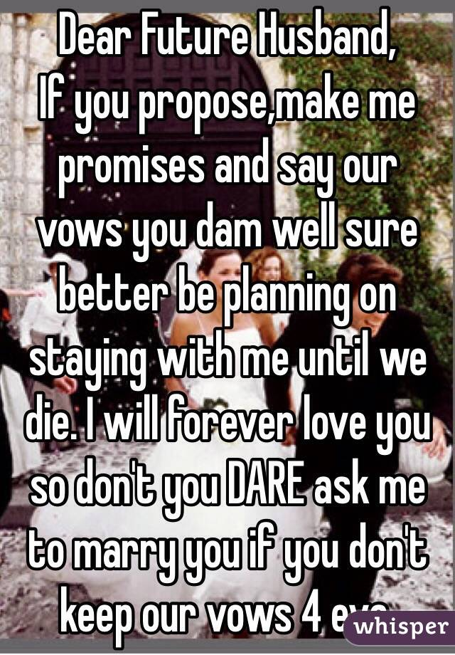 Dear Future Husband If You Propose Make Me Promises And Say