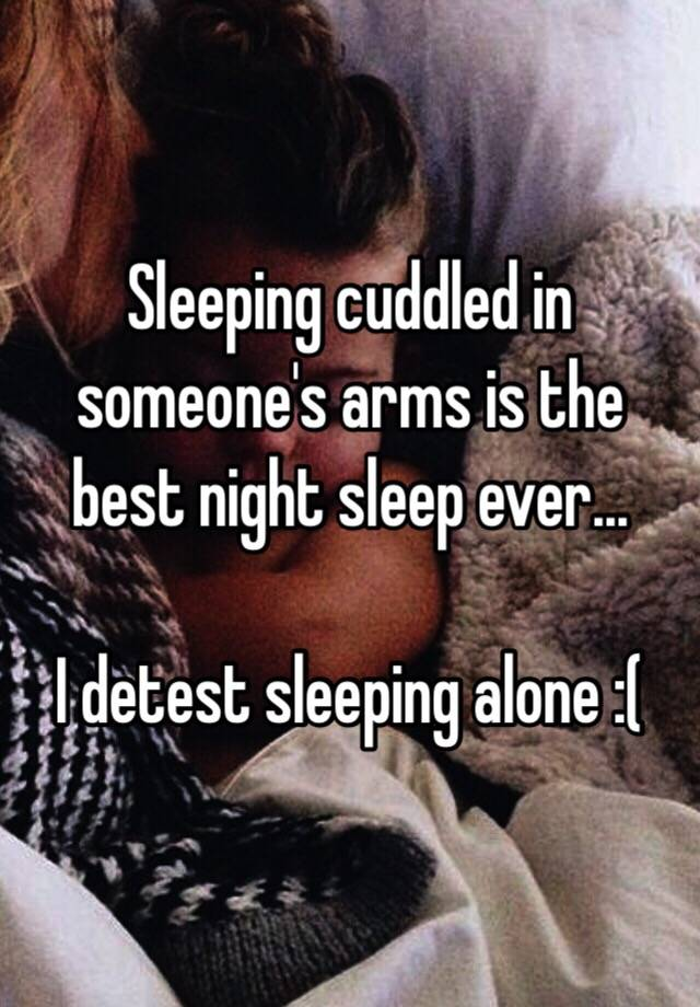 Sleeping Cuddled In Someone S Arms Is The Best Night Sleep Ever I Detest Alone