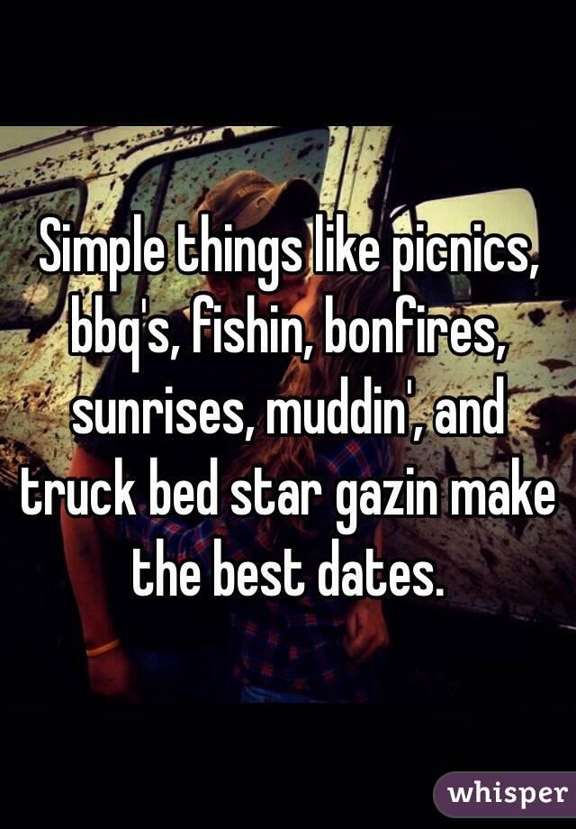 Simple Things Like Picnics Bbq S Fishin Bonfires Sunrises Muddin And Truck Bed Star Gazin Make The Best Dates