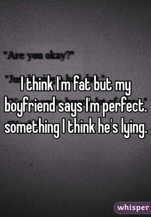 my boyfriend said im fat