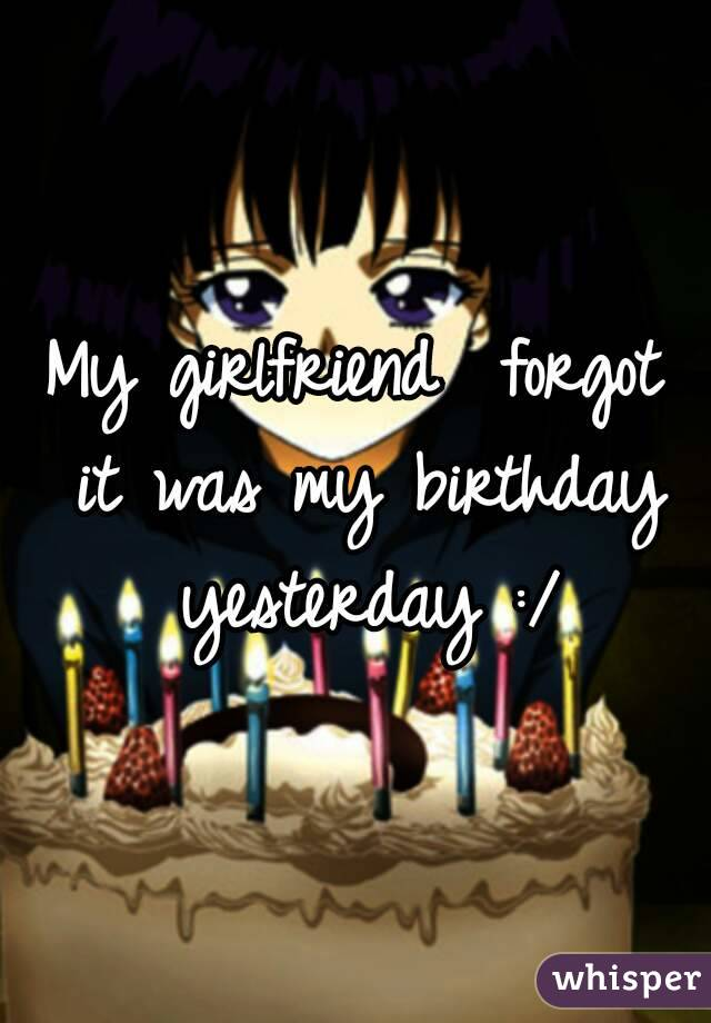 My Girlfriend Forgot It Was Birthday Yesterday