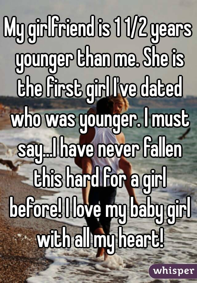 My girlfriend is 1 1/2 years younger than me  She is the