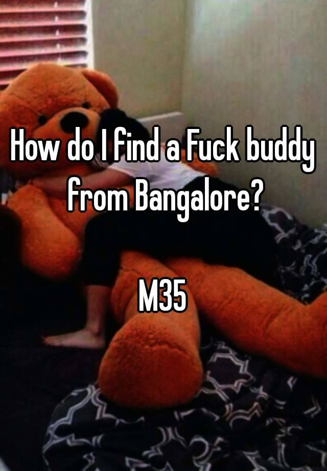 Fuck buddy in bangalore