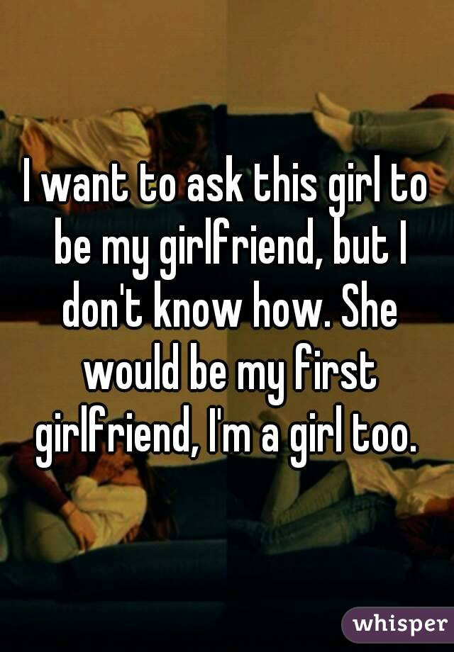 How do i ask a girl to be my girlfriend