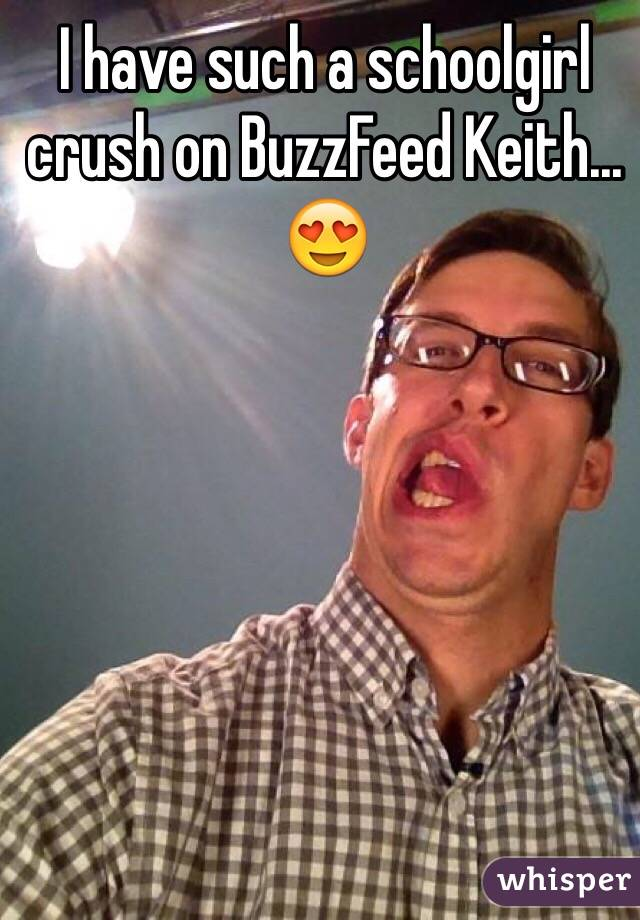I have such a schoolgirl crush on BuzzFeed Keith... 😍