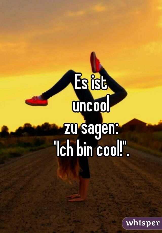 """Es ist uncool zu sagen: """"Ich bin cool!""""."""