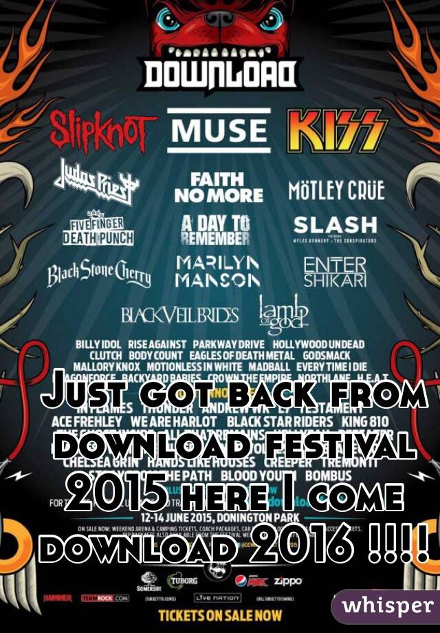 Just got back from download festival 2015 here I come download 2016 !!!!
