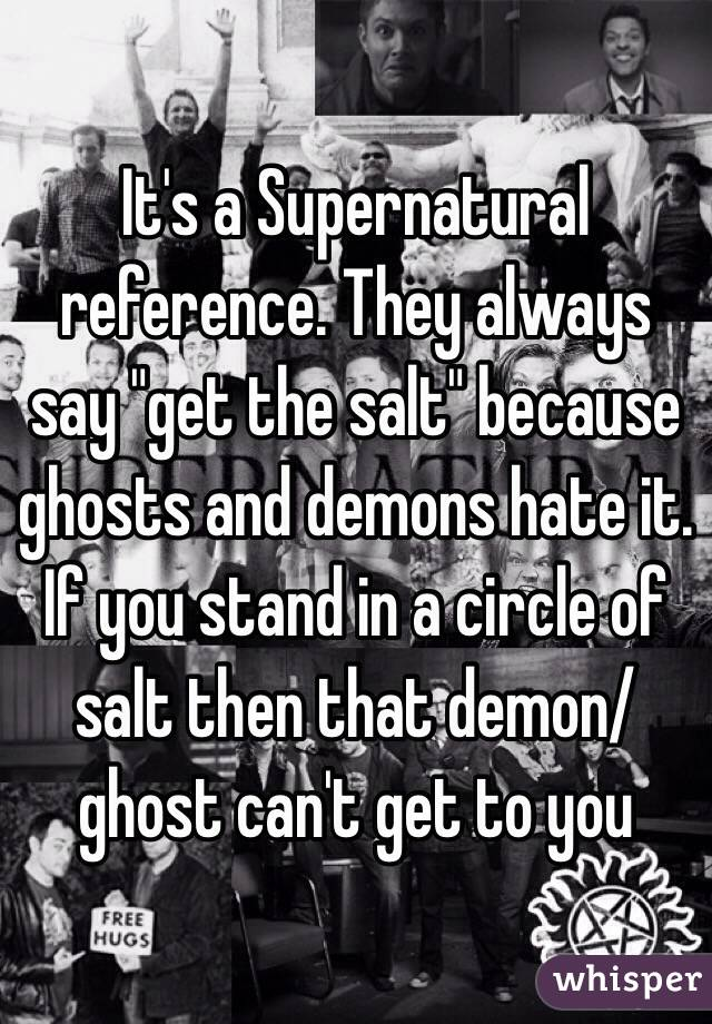 It's a Supernatural reference  They always say