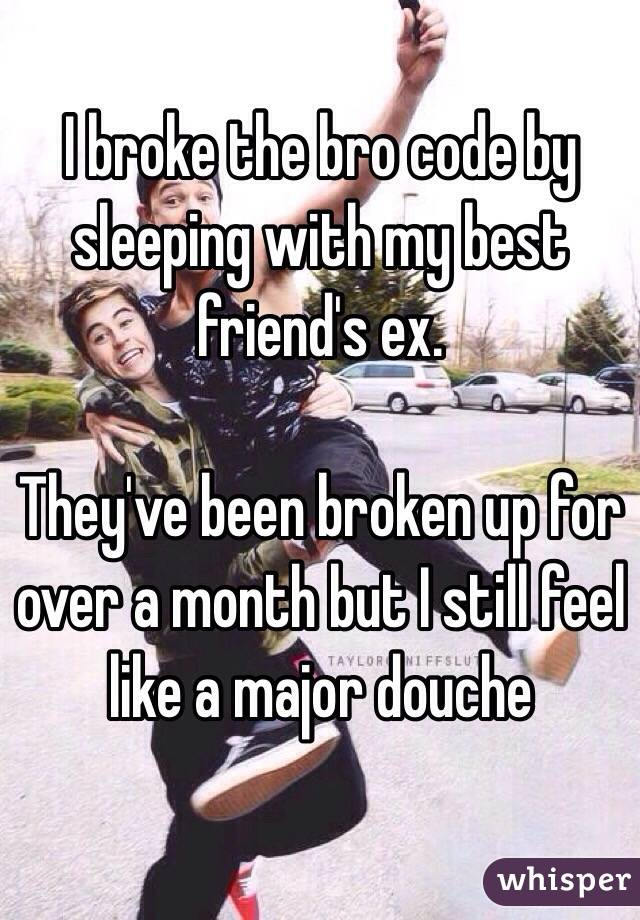 I broke the bro code by sleeping with my best friend's ex  They've