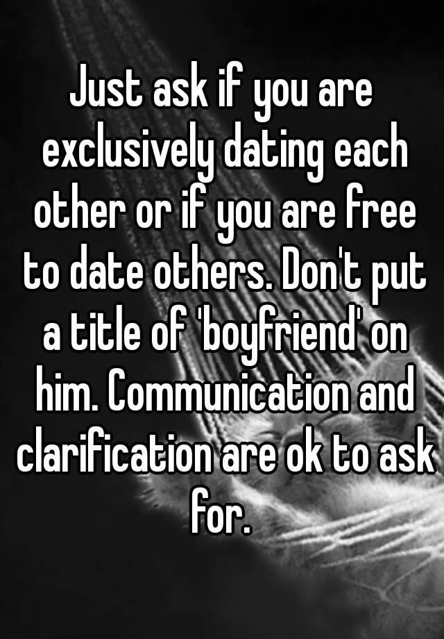 How To Ask A Guy If You Are Dating Exclusively