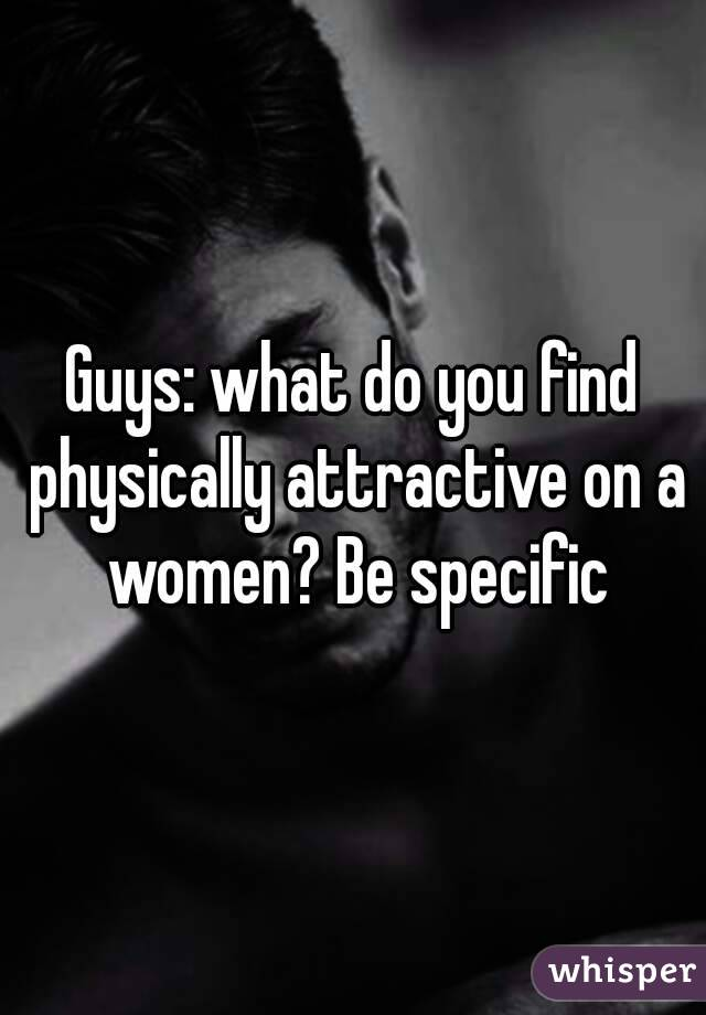 What do you find physically attractive in a man