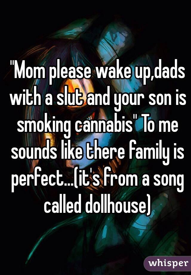 Mom Please Wake Updads With A Slut And Your Son Is Smoking Cannabis To Me
