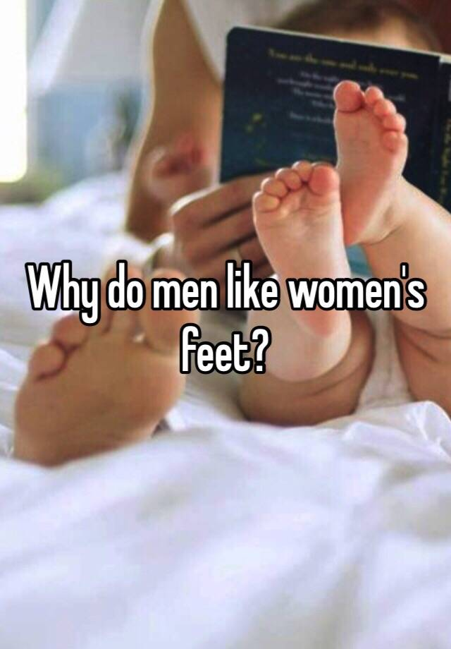 Apologise, why do men like womens feet that can