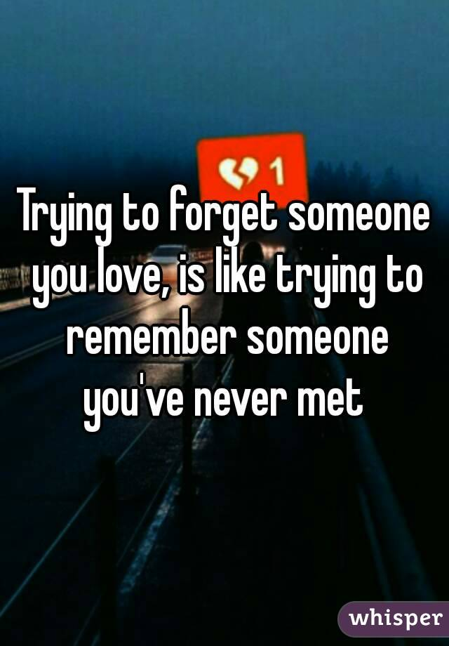 how forget someone you love
