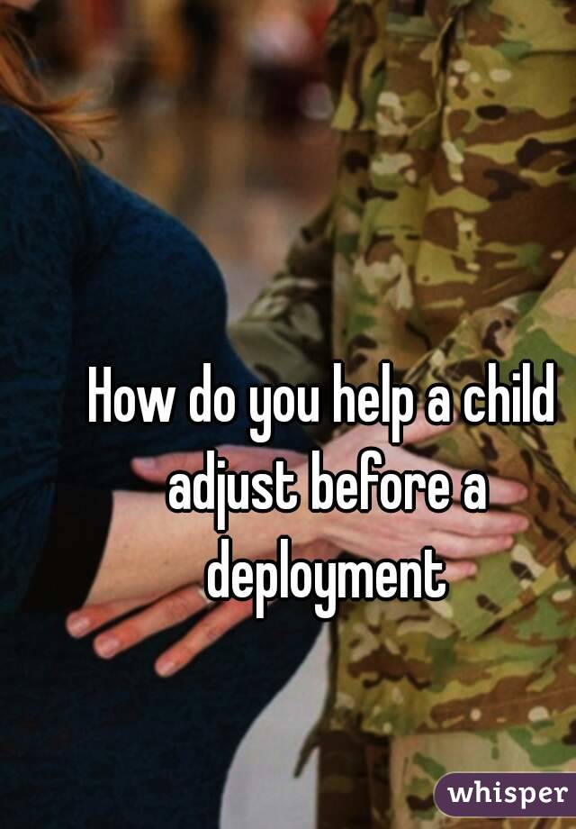 How do you help a child adjust before a deployment