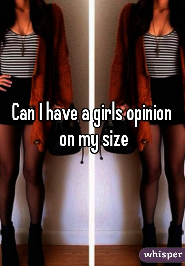 Can I have a girls opinion on my size