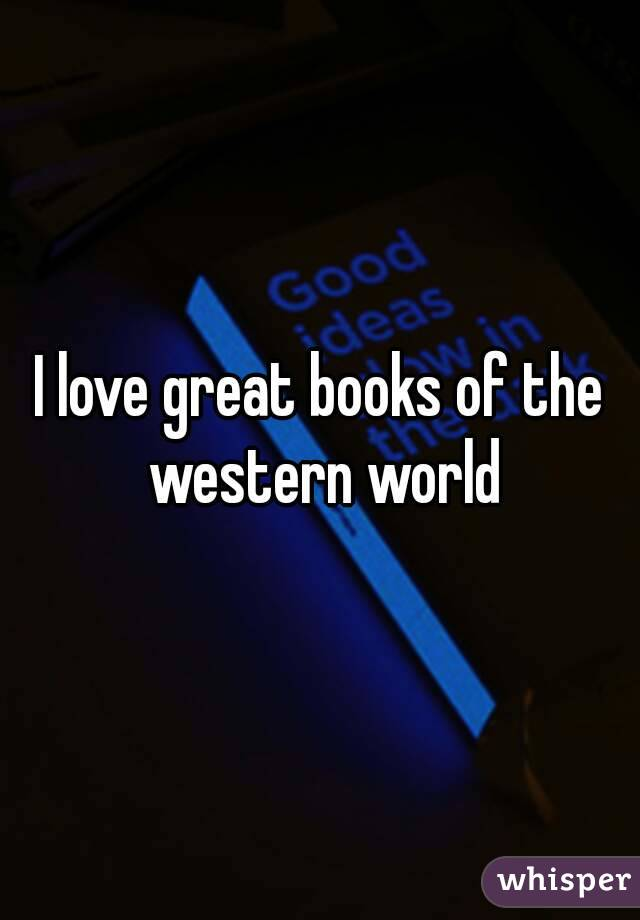 I love great books of the western world