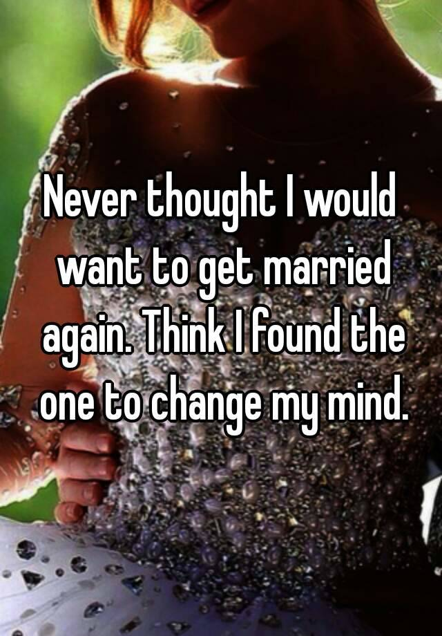 I want to be married again