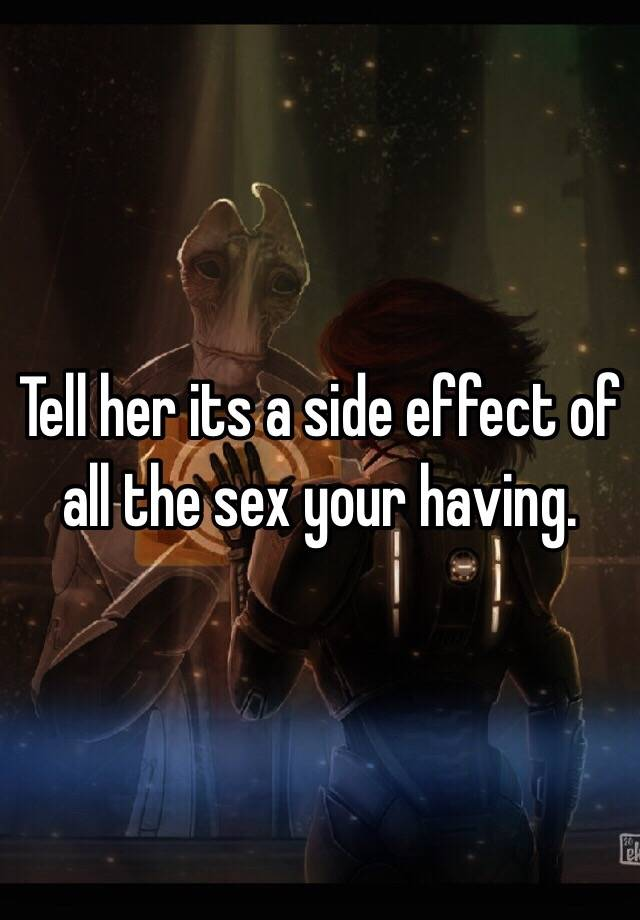 What is the side effect of sex