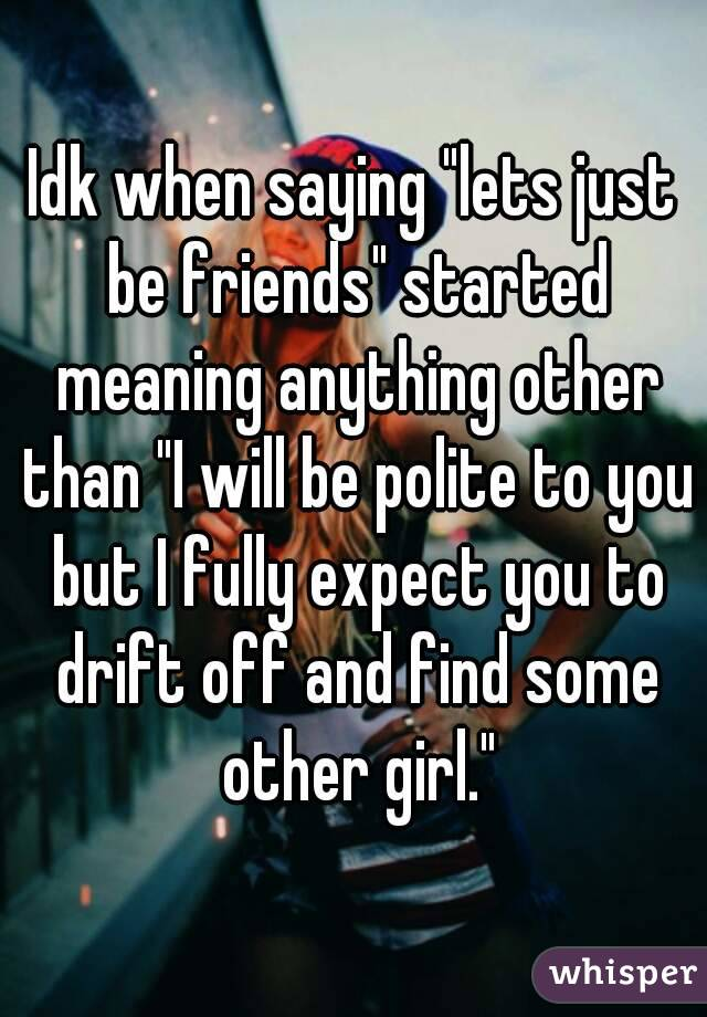 Lets just be friends