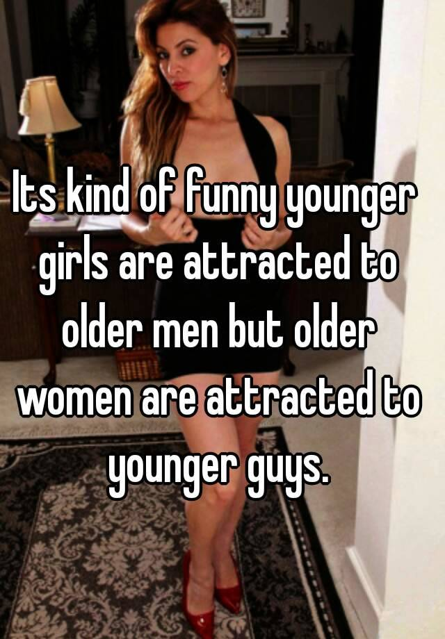 Why are girls attracted to older men