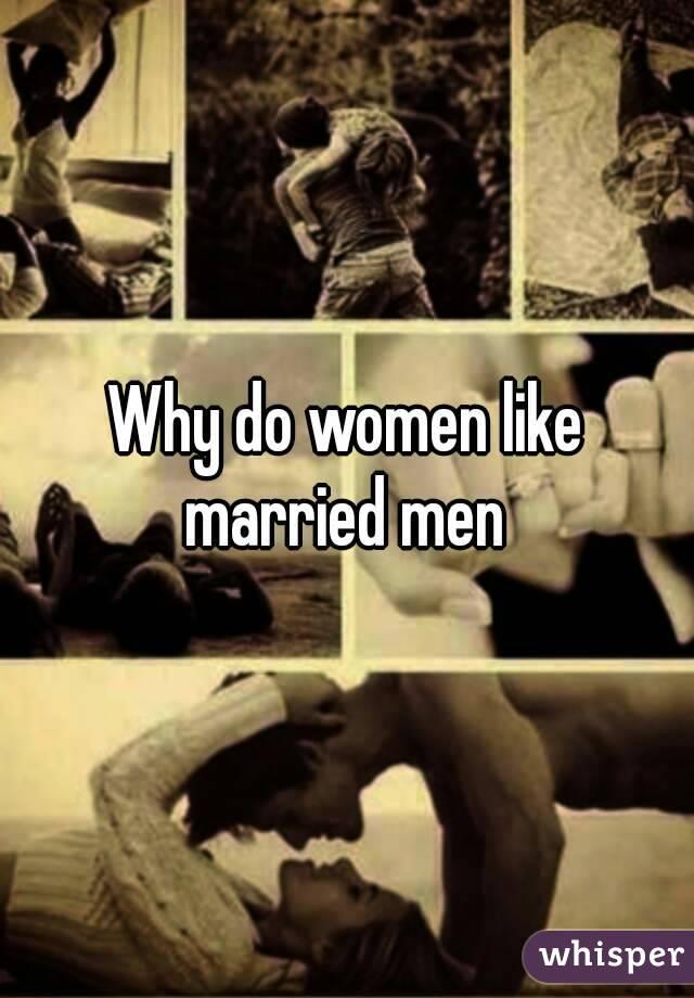 Why Do Women Like Married Men