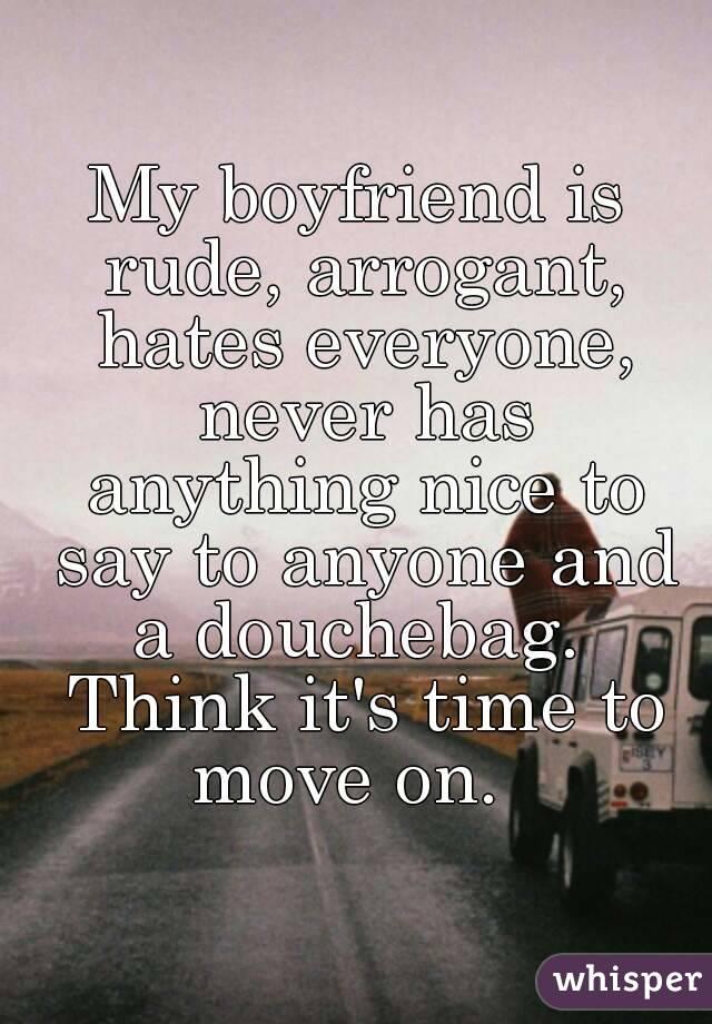 My boyfriend is arrogant