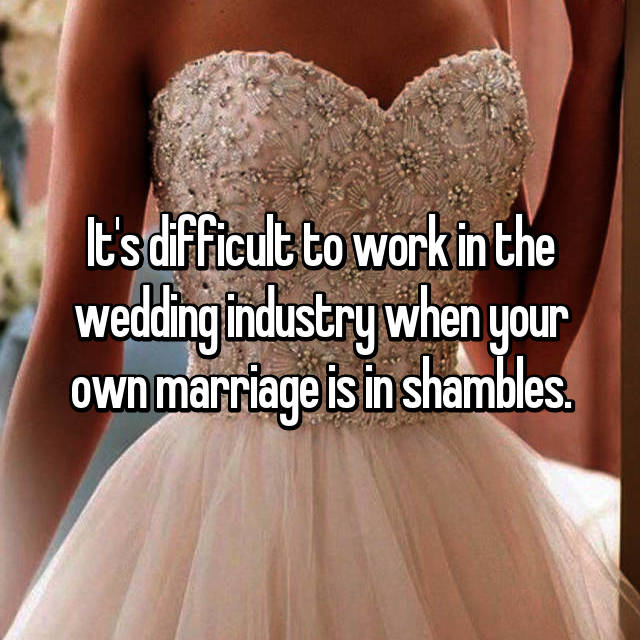 It's difficult to work in the wedding industry when your own marriage is in shambles.