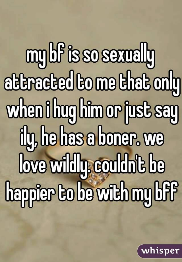 Is my bf sexually attracted to me