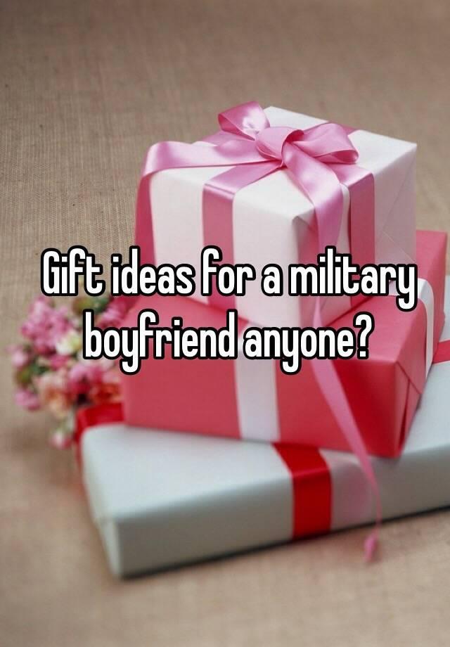 Gift Ideas For A Military Boyfriend Anyone
