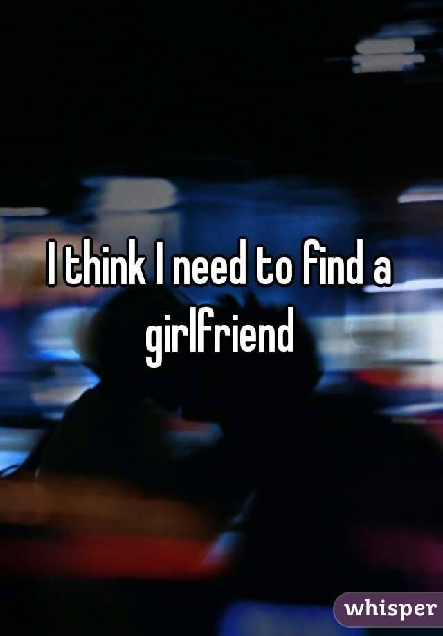私はガールフレンドを見つける必要があります